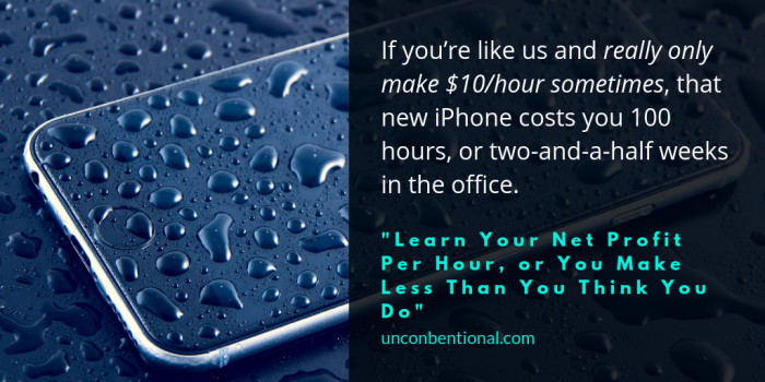 If you_re like us and really only make $10_hour sometimes, that iPhone costs you 100 hours, or two-and-a-half weeks in the office.-2